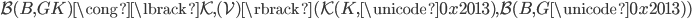 \mathcal{B}(B, GK) \cong \lbrack \mathcal{K}, (\mathcal{V}) \rbrack ( \mathcal{K}(K,\unicode{0x2013}),\mathcal{B}(B,G\unicode{0x2013}))