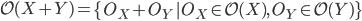 \mathcal{O}(X + Y) = \left\{ O_{X} + O_{Y} \,\middle| \, O_{X} \in \mathcal{O}(X),\, O_{Y} \in \mathcal{O}(Y) \right\}