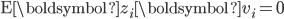 \mathrm{E}\boldsymbol{z}_{i}\boldsymbol{v}_{i}=\mathbf{0}