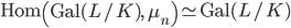 \mathrm{Hom}\left(\mathrm{Gal}(L/K), \; \mu_n\right) \simeq \mathrm{Gal}(L/K)