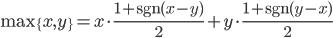 \mathrm{max}\{x,y\} = x\cdot \frac{1+\mathrm{sgn}{(x-y)}}2 + y \cdot \frac{1+\mathrm{sgn}{(y-x)}}2