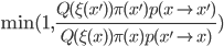 \mathrm{min}(1, \frac{Q(\xi (x')) \pi(x') p(x \to x')}{Q(\xi (x)) \pi(x) p(x' \to x)})