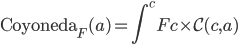 \mathtt{Coyoneda} _ F (a) = \displaystyle \int ^ c Fc \times \mathcal{C}(c, a)