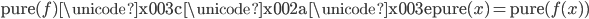\mathtt{pure} ( f )\ \mathtt{\unicode{x003c} \unicode{x002a} \unicode{x003e}}\ \mathtt{pure}(x) = \mathtt{pure} ( f(x) )