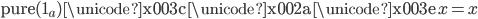 \mathtt{pure}(1 _ a)\ \mathtt{\unicode{x003c} \unicode{x002a} \unicode{x003e}}\ x = x