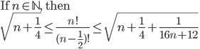\mbox{If}\mbox{ }n\in\mathbb{N},\mbox{ then}\\ \displaystyle \sqrt{n+\frac{1}{4}}\leq\frac{n!}{(n-\frac{1}{2})!}\leq\sqrt{n+\frac{1}{4}+\frac{1}{16n+12}}