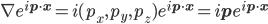\nabla e^{i{\bf{p}\cdot\bf{x}}}=i(p_x, p_y, p_z)e^{i{\bf{p}\cdot\bf{x}}}=i{\bf{p}}e^{i{\bf{p}\cdot\bf{x}}}