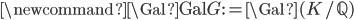 \newcommand{\Gal}{{\rm Gal}} G := \Gal(K/\mathbb{Q})