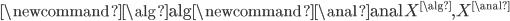 \newcommand{\alg}{{\rm alg}}\newcommand{\anal}{{\rm anal}} X^{\alg}, X^{\anal}