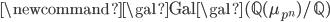 \newcommand{\gal}{\mathrm{Gal}} \gal(\mathbb{Q}(\mu_{p^n}) / \mathbb{Q})