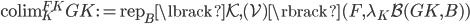 \operatorname{colim} _ K ^ {FK} GK := \operatorname{rep} _ B \lbrack \mathcal{K}, (\mathcal{V}) \rbrack (F, \lambda _ K \mathcal{B}(GK, B) )