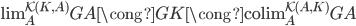\operatorname{lim} _ A ^ { \mathcal{K}(K,A) } GA \cong GK \cong \operatorname{colim} _ A ^ { \mathcal{K}(A,K) } GA