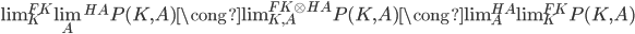 \operatorname{lim} _ K ^ {FK} \lim _ A ^ {HA} P(K,A) \cong \operatorname{\lim} _ {K,A} ^ { FK \otimes HA } P(K,A) \cong \operatorname{lim} _ A ^ {HA} \operatorname{lim} _ K ^ {FK} P(K,A)