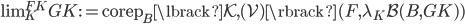 \operatorname{lim} _ K ^ {FK} GK := \operatorname{corep} _ B \lbrack \mathcal{K}, (\mathcal{V}) \rbrack (F, \lambda _ K \mathcal{B}(B,GK) )