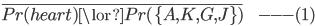 \overline{Pr(heart) \lor Pr(\{ A,K,G,J \} ) }  \hspace{10pt} ---(1)