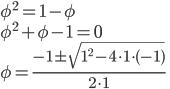 \phi ^2 = 1 -\phi \\ \phi ^2 + \phi -1 = 0 \\ \phi = \frac {-1 \pm \sqrt{1^2 -4 \cdot 1 \cdot (-1)}}{2 \cdot 1}