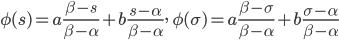 \phi(s) = a\frac{\beta-s}{\beta-\alpha} + b\frac{s-\alpha}{\beta-\alpha},  \,\,\, \phi(\sigma) = a\frac{\beta-\sigma}{\beta-\alpha} + b\frac{\sigma-\alpha}{\beta-\alpha}