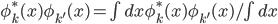 \phi^*_k( x ) \phi_{k'}( x ) = \int dx \phi^*_k( x ) \phi_{k'}( x ) / \int dx