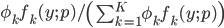 \phi_k f_k (y;p)/\left( \sum_{k=1}^{K} \phi_k f_k (y;p)\right)