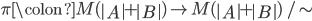 \pi \colon M(\left| A \right| + \left| B \right|) \to M(\left| A \right| + \left| B \right|)\, / \sim