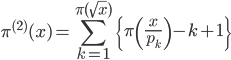 \pi^{(2)}(x)=\displaystyle\sum_{k=1}^{\pi(\sqrt{x})} \left\{\pi\left(\frac{x}{p_k}\right)-k+1\right\}