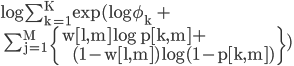 \rm \log  \sum_{k=1}^{K} \exp(\log \phi_k + \\~~\sum_{j=1}^{M} \{w[l,m] \log p[k,m]+\\~~~~~~ (1-w[l,m]) \log(1-p[k,m])\})
