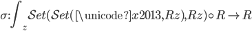 \sigma : \displaystyle\int _ z \mathcal{Set}( \mathcal{Set}(\unicode{x2013}, Rz), Rz) \circ R \rightarrow R