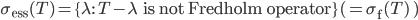 \sigma_{\rm ess}(T)=\{\lambda :\quad T-\lambda\quad\mbox{ is not Fredholm operator}\}(=\sigma_{\rm f}(T)\quad)