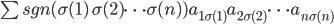 \sum sgn(\sigma(1) \, \sigma(2) \cdots \sigma(n))a_{1\sigma(1)}a_{2\sigma(2)}\cdots a_{n\sigma(n)}