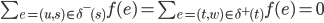 \sum_{e=(u,s)\in\delta^-(s)}f(e) = \sum_{e=(t,w)\in\delta^+(t)}f(e) = 0