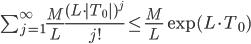 \sum_{j=1}^{\infty}\frac{M}{L}\frac{(L \cdot |T_{0}|)^{j}}{j!} \leq \frac{M}{L} \exp(L \cdot T_{0})