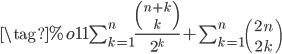 \tag{%o11} \sum_{k=1}^{n}{\frac{{{n+k}\choose{k}}}{2^{k}}}+\sum_{k=1}^{n}{{{2\,n}\choose{2\,k}}}