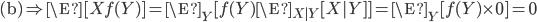 \text{(b)} \Rightarrow \E[X f(Y)] =  \E_Y[f(Y) \E_{X | Y}[X | Y]]  =  \E_Y[f(Y) \times 0] = 0