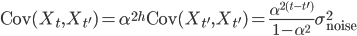 \text{Cov}(X_t,X_{t'})=\alpha^{2h} \text{Cov}(X_{t'},X_{t'})=\frac{\alpha^{2(t-t')}}{1-\alpha^2}\sigma^2_{ \text{noise}}