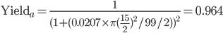 \text{Yield}_a = \frac{1}{(1+(0.0207 \times \pi(\frac{15}{2})^2/99/2))^2}  = 0.964