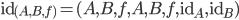 \text{id}_{(A, B, f)} = (A, B, f, A, B, f, \text{id} _ A, \text{id} _ B)