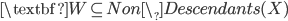 \textbf{W} \subseteq Non\_Descendants(X)