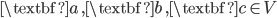 \textbf{a}\, , \textbf{b}\, , \textbf{c} \in V