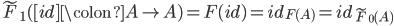 \tilde{F}_{1}([id] \colon A \to A) = F(id) = id_{F(A)} = id_{\tilde{F}_{0}(A)}
