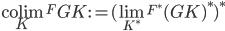 \underset{K}{\operatorname{colim}} {} ^ F GK  := ( \displaystyle\lim _ {K ^ \ast} {} ^ {F ^ \ast} (GK) ^ \ast ) ^ \ast