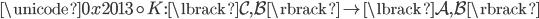 \unicode{0x2013} \circ K : \lbrack \mathcal{C}, \mathcal{B} \rbrack \to \lbrack \mathcal{A}, \mathcal{B} \rbrack