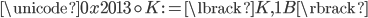 \unicode{0x2013} \circ K := \lbrack K, 1 _ \mathcal{B} \rbrack