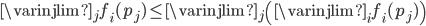 \varinjlim_{j} f_{i}(p_{j}) \leq \varinjlim_{j} \left( \varinjlim_{i} f_{i}(p_{j}) \right)
