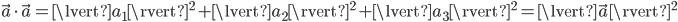\vec{a}\cdot\vec{a} = \lvert a_1\rvert^2+\lvert a_2\rvert^2+\lvert a_3\rvert^2 = \lvert\vec{a}\rvert^2