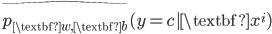 \widehat{p_{\textbf{w},\textbf{b}}}(y=c \textbf{x}^i)