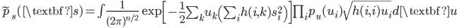 \widetilde{p}_s(\textbf{s}) = \int \frac{1}{(2\pi)^{n/2}} \exp\left[ -\frac{1}{2} \sum_k u_k \left( \sum_i h(i,k) s_i^2 \right) \right] \prod_i p_u(u_i) \sqrt{ h(i,i) u_i } d\textbf{u}