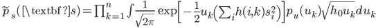 \widetilde{p}_s(\textbf{s}) = \prod_{k=1}^{n} \int \frac{1}{\sqrt{2\pi}} \exp\left[ -\frac{1}{2} u_k \left( \sum_i h(i,k) s_i^2 \right) \right] p_u(u_k) \sqrt{ h_0 u_k } du_k