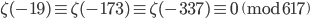 \zeta(-19) \equiv \zeta(-173) \equiv \zeta(-337) \equiv 0 \pmod{617}