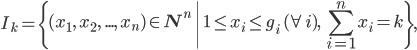 {     \displaystyle     I_k = \left\{ (x_1,\ x_2,\ ...,\ x_n) \in {\bf N}^n\ \middle|\ 1 \le x_i \le g_i\ (\forall i),\ \sum_{i=1}^n x_i = k \right\}, }