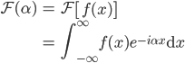{  \begin{align}   \mathcal{F}(\alpha ) &= \mathcal{F} \left[ f(x) \right] \\    &= \displaystyle\int_{-\infty}^{\infty}f(x)e^{-i\alpha x}\mathrm{d}x  \end{align} }